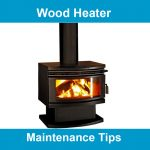 How to Properly Maintain Your Wood Heater